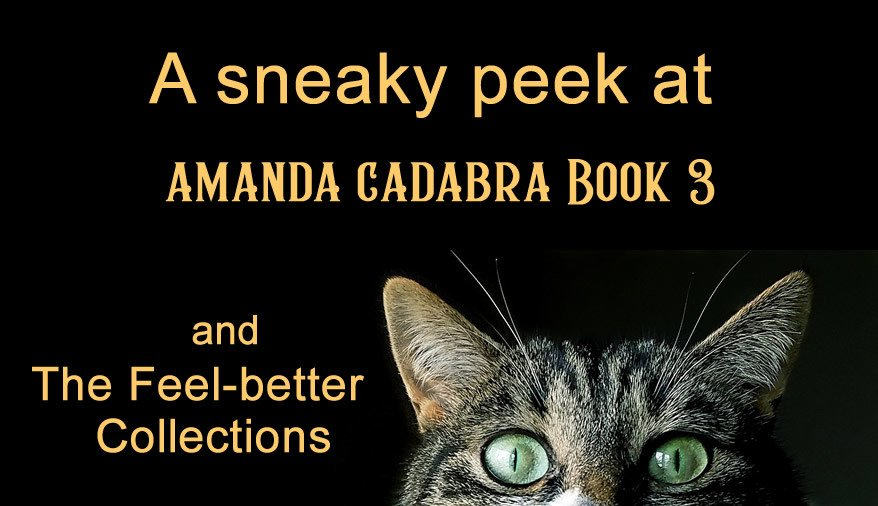 Cat peeping over bottom border. Text A Sneaky peek at Amanda Cadabra Book 3 and The Feel-better Collections