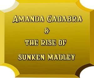 Amanda Cadabra and The Rise of Sunken Madley
