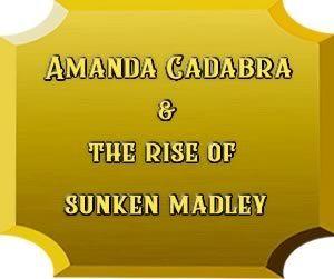 Amanda Cadabra and The Rise of Sunken Madley