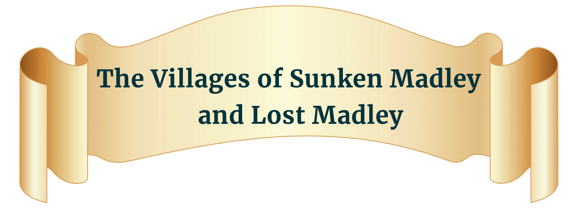 Cream scroll with text: The Village of Sunken Madley and Lost Madley