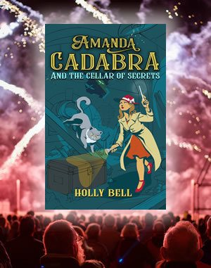 Cover reveal Amanda Cadabra and The Cellar of Secrets: witch with wand and grey cat in dim cellar. She looks up through a hole at planes flying over and her torch points at a trunk on the floor. The cover is on a stage with fireworks. Audience in the foreground