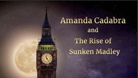 Big Ben at night with moon behind and text: Amanda Cadabra and The Rise of Sunken Madley - video link