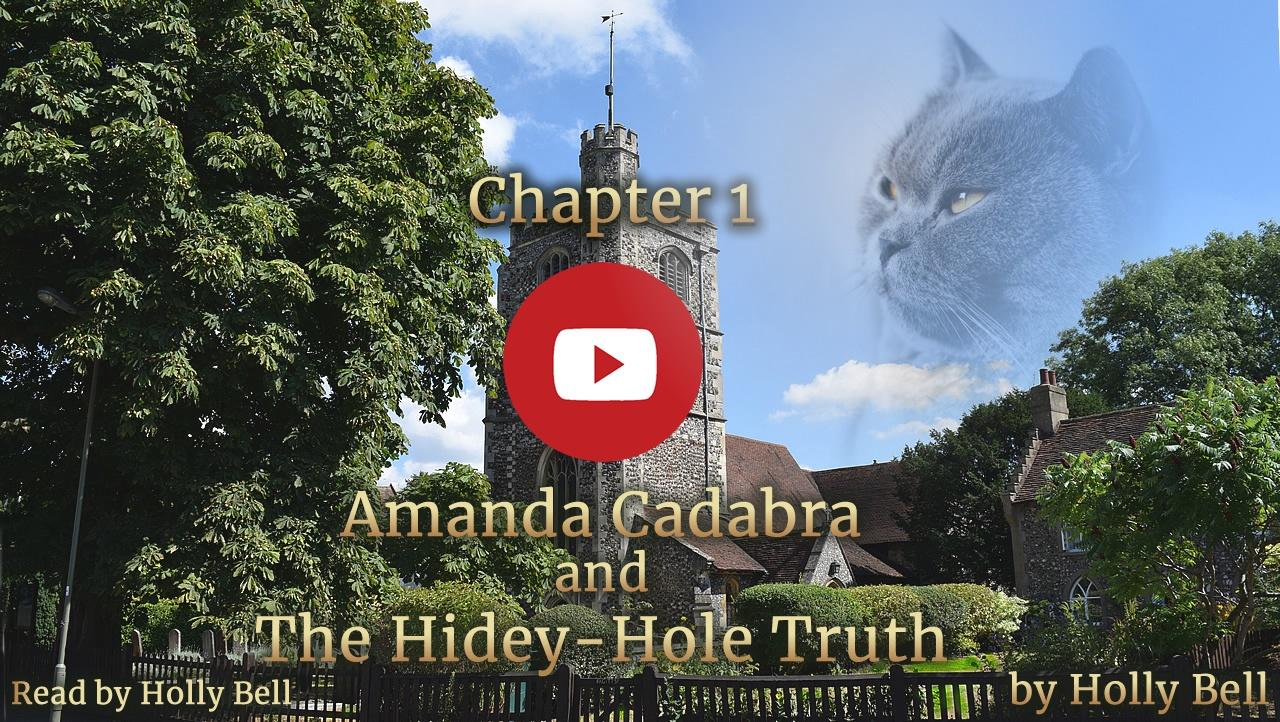 English village church against blue sky with tree to the left, ghostly cat's head to the right in the sky. Text: Chapter 1 Amanda Cadabra and The Hidey-Hole Truth read by Holly Bell by Holly Bell. Youtube play button in the middel