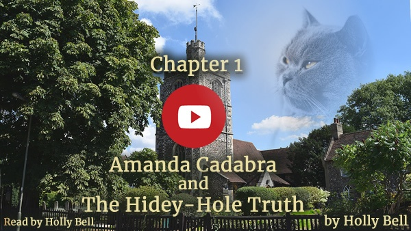 Click for video/audio English village church against blue sky with tree to the left, ghostly cat's head to the right in the sky. Text: Chapter 1 Amanda Cadabra and The Hidey-Hole Truth read by Holly Bell by Holly Bell. Youtube play button in the middle