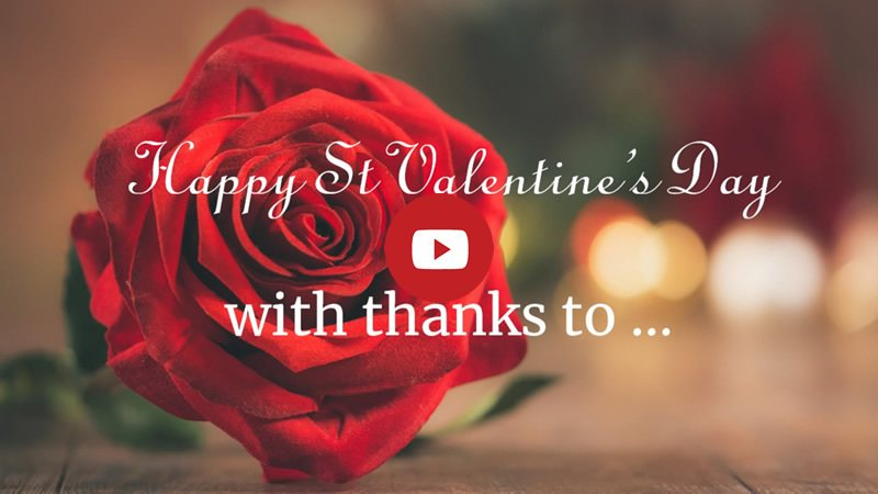 Red rose. Text: Happy Valentine's Day with thanks to ... Link image to video