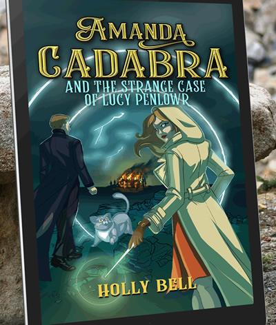 Free to read from Netgalley: Amanda Cadabra and The Strange Case of Lucy Penlowr by Holly Bell